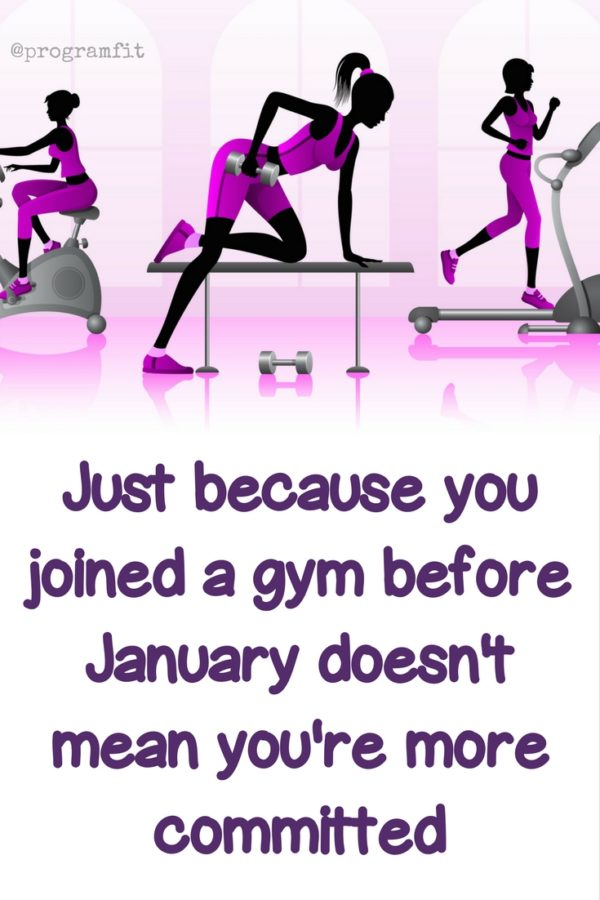 Just because you joined a gym before January doesn't mean you're more committed